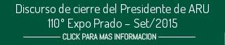 Discurso del Presidente de ARU en ocasión del cierre de la 110º Exposición Internacional de Ganadería y Muestra Internacional Agroindustrial y Comercial – set/2015